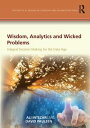 Wisdom, Analytics and Wicked ProblemsIntegral Decision Making for the Data Age【電子書籍】 Ali Intezari