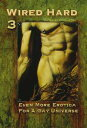 Wired Hard 3: Even More Erotica for a Gay Universe【電子書籍】 Circlet Press Editorial Team