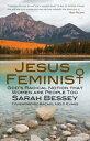 Jesus Feminist: God's Radical Notion that Women are People Too【電子書籍】[ Sarah Bessey ]
