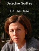 Detective Godfrey On The Case