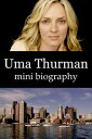 Uma Thurman Mini Biography【電子書籍】[ eBios ]