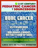 21st Century Pediatric Cancer Sourcebook: Childhood Bone Cancer - Osteosarcoma and Malignant Fibrous Histioc��