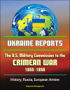 Ukraine Reports: The U.S. Military Commission to the Crimean War, 1855...