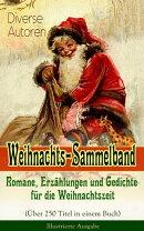 Weihnachts-Sammelband: Romane, Erz���hlungen und Gedichte f���r die Weihnachtszeit (���ber 250 Titel in einem B��