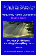 Frequently Asked Questions: Divine Truth Session 4
