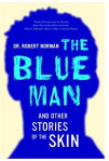The Blue Man and Other Stories of the Skin[ Robert A. Norman ]