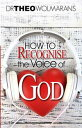 How To Recognize the Voice of God【電子書籍】[ Dr Theo Wolmarans ]