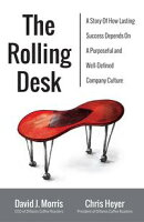 The Rolling Desk: A Story of How Lasting Success Depends On A Purposeful And Well-Defined Company Culture