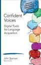Confident Voices Digital Tools for Language Acquisition【電子書籍】 John T. Spencer