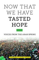 Now That We Have Tasted Hope: Voices from the Arab Spring