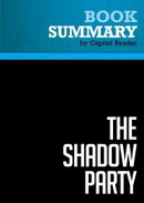 Summary of The Shadow Party: How Hillary Clinton, George Soros, and the Sixties Left Took Over the Democrati��