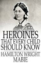 Heroines That Every Child Should Know
