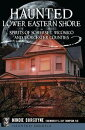 Haunted Lower Eastern Shore