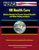 VA Health Care: Actions Needed to Prevent Sexual Assaults and Other Safety Incidents - 2011 Government Accou��