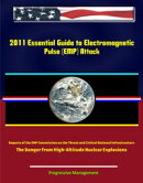 2011 Essential Guide to Electromagnetic Pulse (EMP) Attack - Reports of the EMP Commission on the Threat and��