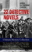 22 DETECTIVE NOVELS - Ultimate Mystery Collection: The Leavenworth Case, Lost Man's Lane, Dark Hollow, Hand ��