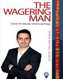 The Wagering Man's Guide to Sports Betting