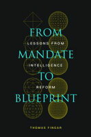 From Mandate to Blueprint Lessons from Intelligence Reform【電子書籍】[ Thomas Fingar ]