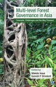Multi-level Forest Governance in AsiaConcepts, Challenges and the Way Forward【電子...