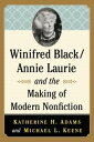 Winifred Black/Annie Laurie and the Making of Modern Nonfiction【電子書籍】[ Katherine H. Adams ]