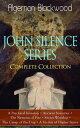 JOHN SILENCE SERIES - Complete Collection A Psychical Invasion + Ancient Sorceries + The Nemesis of Fire + Secret Worship + The Camp of the Dog + A Victim of Higher SpaceSupernatural mysteries of Dr. John Silence【電子書籍】[ Algernon Blackwood ]