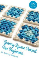 Granny Square Crochet for Beginners US Version