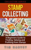 Stamp Collecting A Beginners Guide to Finding, Valuing and Profiting from StampsThe Collector Series, #2【電子書籍】[ Tim Harvey ]