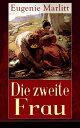 Die zweite FrauEin Liebesroman aus der Feder der ber?hmten Bestseller-...