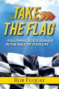 Take the FlagFollowing God's Signals in the Race of Your Life【電子書籍】[ R...