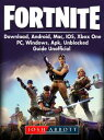 Fortnite Download, Android, Mac, IOS, Xbox One, PC, Windows, APK, Unblocked, Guide Unofficial【電子書籍】 Josh Abbott
