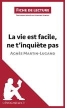 La vie est facile, ne t'inqui���te pas d'Agn���s Martin-Lugand (Fiche de lecture)