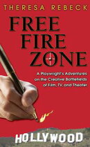 Free Fire Zone: A Playwright's Adventures on the Creative Battlefields of Film, TV, and Theater