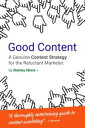 Good ContentA Genuine Content Strategy for the Reluctant Marketer【電子書籍...