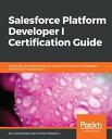 Salesforce Platform Developer I Certification GuideExpert tips, techniques, and mock tests for the Platform Developer I (DEV501) certification exam【電子書籍】 Jan Vandevelde