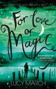 For Love or Magic【電子書籍】[ Lucy March ]
