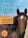 How to Think Like a HorseThe Essential Handbook for Understanding Why Horses Do What They Do
