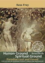 Human Ground, Spiritual GroundParadise Lost and Found: A Reflection on Centering Prayer's Conceptual Background【電子書籍】[ Kess Frey ]