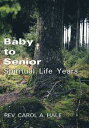 Baby to Senior Spiritual Life Years【電子書籍】[ Rev. Carol A. Hale ]