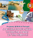Pregnancy And Birth In Portugal_ A British Expats Guide To Having A Baby In The Algarve【電子書籍】[ Sam Milner ]