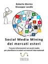 Social Media Mining dei mercati esteriTrovare informazioni nei social media per pianificare le azioni sui mercati internazionali【電子書籍】[ Roberto Marmo ]