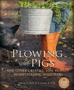 Plowing with Pigs and Other Creative, Low-Budget Homesteading Solutions【電子書籍】[ Oscar H. Will, Karen K. Will ]