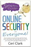 A Simpler Guide to Online Security for Everyone: How to protect yourself and stay safe from fraud, scams and��