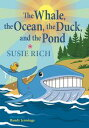 The Whale, the Ocean, the Duck and the Pond【電子書籍】[ Susie Rich ]