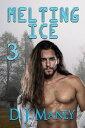 Melting Ice 3【電子書籍】[ D.J. Manly ]