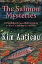 The Salmon Mysteries: A Guidebook to a Reimagining of the Eleusinian Mysteries【電子書籍】[ Kim Antieau ]