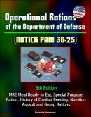 Operational Rations of the Department of Defense (NATICK PAM 30-25) 9th Edition - MRE Meal Ready to Eat, Spe��