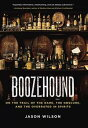 BoozehoundOn the Trail of the Rare, the Obscure, and the Overrated in Spirits【電子書籍】[ Jason Wilson ]