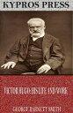 Victor Hugo: His Life and Work【電子書籍】 George Barnett Smith