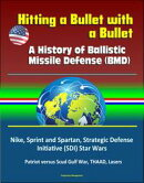 Hitting a Bullet with a Bullet: A History of Ballistic Missile Defense (BMD) - Nike, Sprint and Spartan, Str��