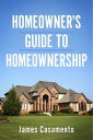 Homeowner's Guide To Homeownership【電子書籍】[ James Casamento ]